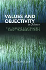 link and cover image for the book Values and Objectivity in Science: The Current Controversy about Transgenic Crops