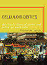 link and cover image for the book Celluloid Deities: The Visual Culture of Cinema and Politics in South India
