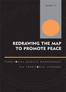 link and cover image for the book Redrawing the Map to Promote Peace: Territorial Dispute Management via Territorial Changes