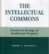 link and cover image for the book The Intellectual Commons: Toward an Ecology of Intellectual Property