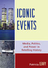 link and cover image for the book Iconic Events: Media, Politics, and Power in Retelling History