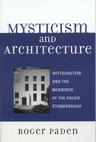 link and cover image for the book Mysticism and Architecture: Wittgenstein and the Meanings of the Palais Stonborough
