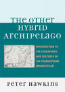link and cover image for the book The Other Hybrid Archipelago: Introduction to the Literatures and Cultures of the Francophone Indian Ocean