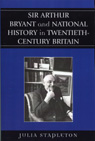 link and cover image for the book Sir Arthur Bryant and National History in Twentieth-Century Britain