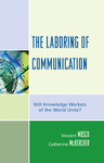 link and cover image for the book The Laboring of Communication: Will Knowledge Workers of the World Unite?