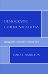 link and cover image for the book Democratic Communications: Formations, Projects, Possibilities