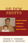 link and cover image for the book On New Shores: Understanding Immigrant Fathers in North America