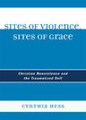 link and cover image for the book Sites of Violence, Sites of Grace: Christian Nonviolence and the Traumatized Self