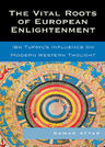 link and cover image for the book The Vital Roots of European Enlightenment: Ibn Tufayl's Influence on Modern Western Thought