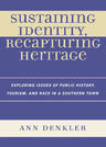 link and cover image for the book Sustaining Identity, Recapturing Heritage: Exploring Issues of Public History, Tourism, and Race in a Southern Rural Town