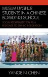 link and cover image for the book Muslim Uyghur Students in a Chinese Boarding School: Social Recapitalization as a Response to Ethnic Integration
