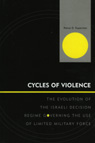 link and cover image for the book Cycles of Violence: The Evolution of the Israeli Decision Regime Governing the Use of Limited Military Force