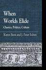 link and cover image for the book When Worlds Elide: Classics, Politics, Culture
