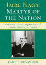 link and cover image for the book Imre Nagy, Martyr of the Nation: Contested History, Legitimacy, and Popular Memory in Hungary