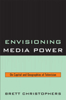 link and cover image for the book Envisioning Media Power: On Capital and Geographies of Television