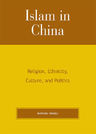 link and cover image for the book Islam in China: Religion, Ethnicity, Culture, and Politics