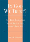 link and cover image for the book In God We Trust?: Faith-Based Organizations and the Quest to Solve America's Social Ills