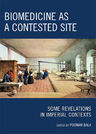 link and cover image for the book Biomedicine as a Contested Site: Some Revelations in Imperial Contexts
