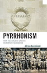 link and cover image for the book Pyrrhonism: How the Ancient Greeks Reinvented Buddhism