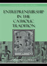 link and cover image for the book Entrepreneurship in the Catholic Tradition