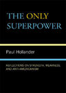link and cover image for the book The Only Super Power: Reflections on Strength, Weakness, and Anti-Americanism