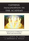 link and cover image for the book Faithful Imagination in the Academy: Explorations in Religious Belief and Scholarship