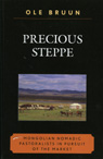 link and cover image for the book Precious Steppe: Mongolian Nomadic Pastoralists in Pursuit of the Market
