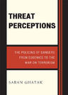 link and cover image for the book Threat Perceptions: The Policing of Dangers from Eugenics to the War on Terrorism