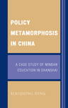 link and cover image for the book Policy Metamorphosis in China: A Case Study of Minban Education in Shanghai