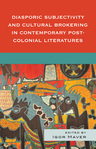 link and cover image for the book Diasporic Subjectivity and Cultural Brokering in Contemporary Post-Colonial Literatures
