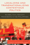link and cover image for the book Localizing and Transnationalizing Contentious Politics: Global Civil Society Movements in the Philippines