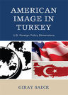 link and cover image for the book American Image in Turkey: U.S. Foreign Policy Dimensions