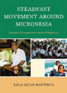 link and cover image for the book Steadfast Movement around Micronesia: Satowan Enlargements beyond Migration