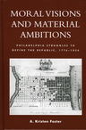 link and cover image for the book Moral Visions and Material Ambitions: Philadelphia Struggles to Define the Republic, 1776-1836