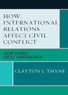 link and cover image for the book How International Relations Affect Civil Conflict: Cheap Signals, Costly Consequences