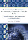link and cover image for the book Harvard and the Weatherhead Center for International Affairs (WCFIA): Foreign Policy Research Center and Incubator of Presidential Advisors