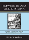link and cover image for the book Between Utopia and Dystopia: Erasmus, Thomas More, and the Humanist Republic of Letters