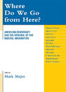 link and cover image for the book Where Do We Go from Here?: American Democracy and the Renewal of the Radical Imagination