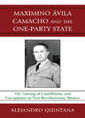 link and cover image for the book Maximino Avila Camacho and the One-Party State: The Taming of Caudillismo and Caciquismo in Post-Revolutionary Mexico