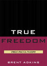 link and cover image for the book True Freedom: Spinoza's Practical Philosophy