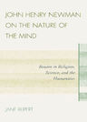 link and cover image for the book John Henry Newman on the Nature of the Mind: Reason in Religion, Science, and the Humanities