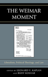 link and cover image for the book The Weimar Moment: Liberalism, Political Theology, and Law