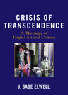 link and cover image for the book Crisis of Transcendence: A Theology of Digital Art and Culture