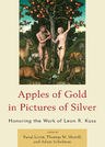 link and cover image for the book Apples of Gold in Pictures of Silver: Honoring the Work of Leon R. Kass
