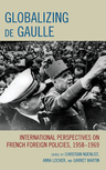 link and cover image for the book Globalizing de Gaulle: International Perspectives on French Foreign Policies, 1958–1969