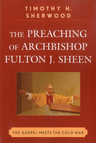 link and cover image for the book The Preaching of Archbishop Fulton J. Sheen: The Gospel Meets the Cold War