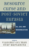 link and cover image for the book Resource Curse and Post-Soviet Eurasia: Oil, Gas, and Modernization