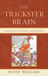 link and cover image for the book The Trickster Brain: Neuroscience, Evolution, and Narrative