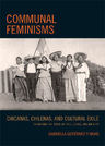 link and cover image for the book Communal Feminisms: Chicanas, Chilenas, and Cultural Exile