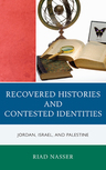 link and cover image for the book Recovered Histories and Contested Identities: Jordan, Israel, and Palestine